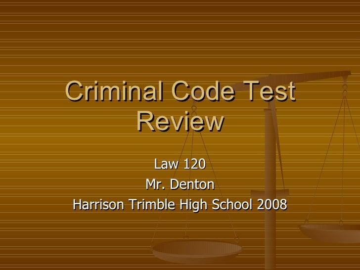 Criminal Code Test Review Law 120 Mr. Denton Harrison Trimble High School 2008