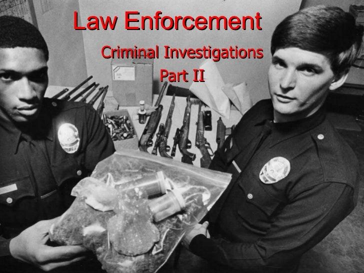 Law Enforcement Criminal Investigations Part II