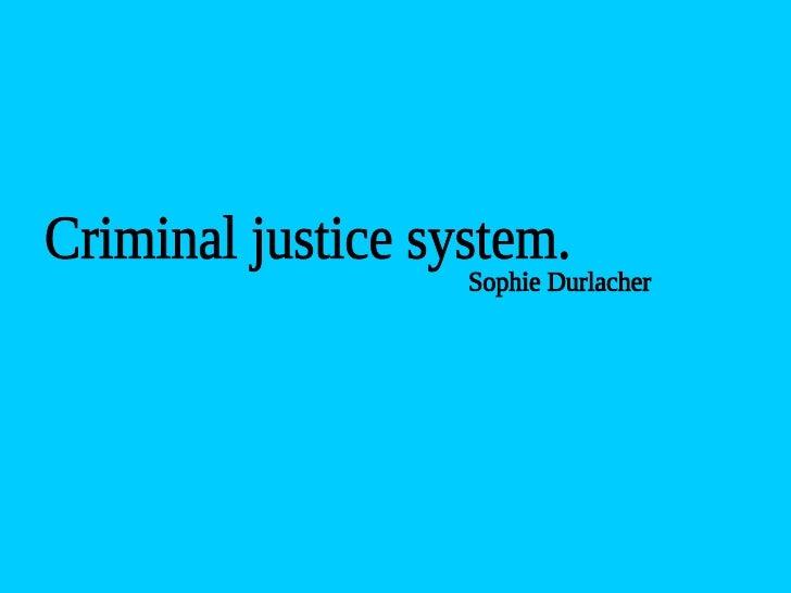 Criminal justice system. Sophie Durlacher