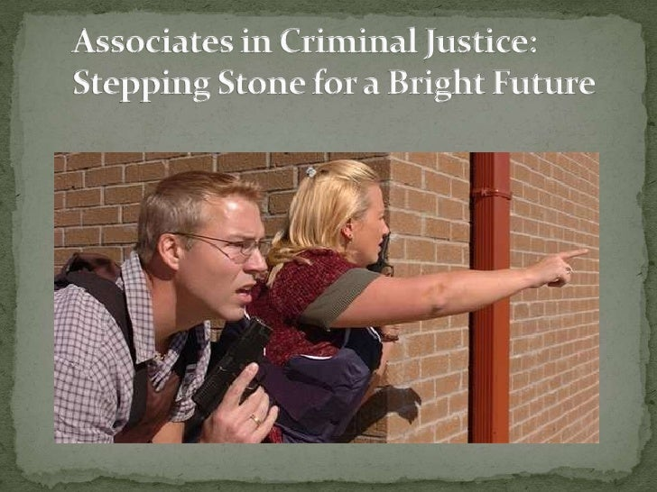 An associate in Criminal Justice is arewarding and interesting field of career.Continuing a degree in criminal justice off...