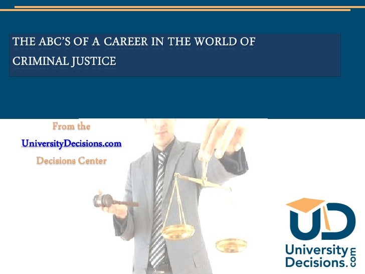 The ABC's of A Career in the World of Criminal Justice<br />From the UniversityDecisions.com Decisions Center <br />