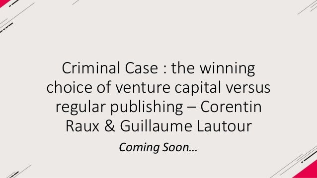 Criminal Case : the winning choice of venture capital versus regular  publishing  Corentin Raux  Pretty Simple  Co-Found...