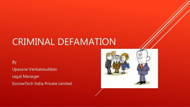 CRIMINAL DEFAMATION By Upasana Venkatasubban Legal Manager EscrowTech India Private Limited