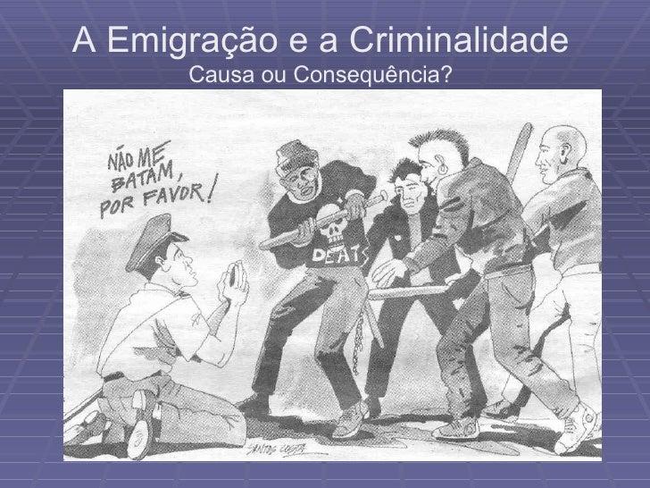 A Emigração e a Criminalidade Causa ou Consequência?