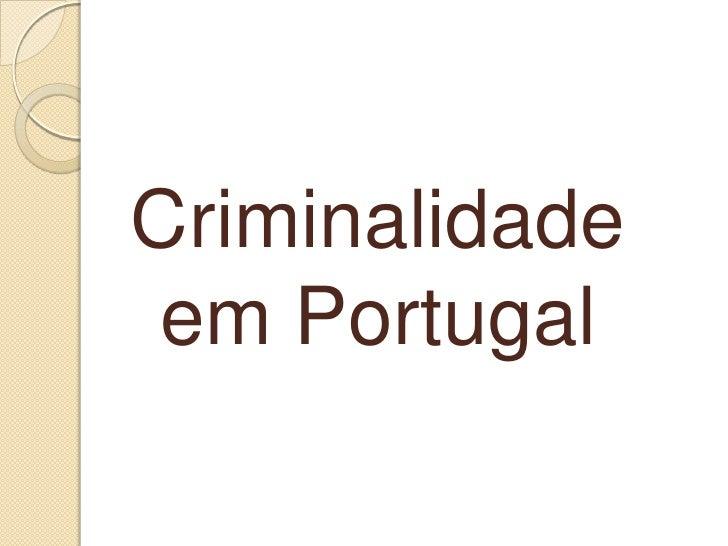 Criminalidade em Portugal<br />