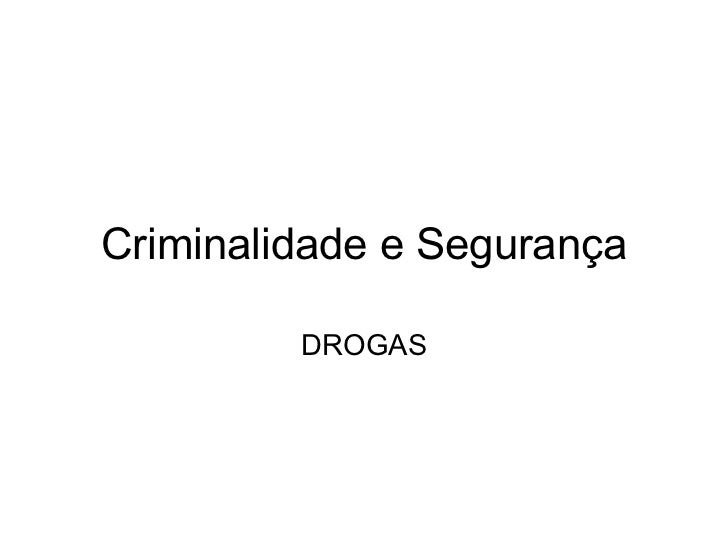 Criminalidade e Segurança DROGAS