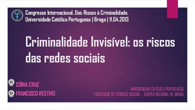 Congresso Internacional. Dos Riscos à Criminalidade.    Universidade Católica Portuguesa | Braga | 11.04.2013    Criminali...