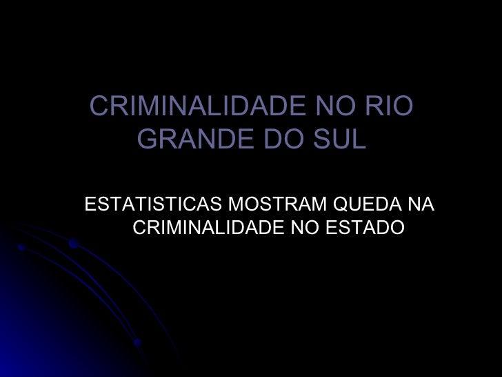 CRIMINALIDADE NO RIO GRANDE DO SUL <ul><li>ESTATISTICAS MOSTRAM QUEDA NA CRIMINALIDADE NO ESTADO </li></ul>