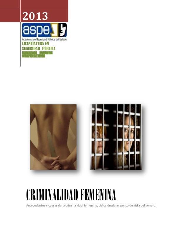 2013LICENCIATURA ENSEGURIDAD PUBLICAPérez NietoReynaldo.  CRIMINALIDAD FEMENINA  Antecedentes y causas de la criminalidad ...
