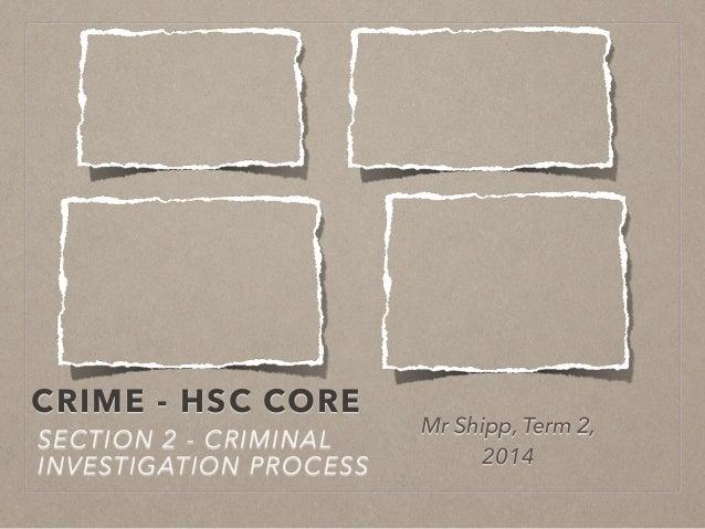 CRIME - HSC CORE SECTION 2 - CRIMINAL INVESTIGATION PROCESS Mr Shipp, Term 2, 2014