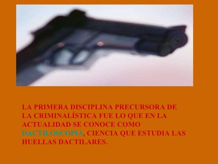 LA PRIMERA DISCIPLINA PRECURSORA DE LA CRIMINALÍSTICA FUE LO QUE EN LA ACTUALIDAD SE CONOCE COMO  DACTILOSCOPIA , CIENCIA ...