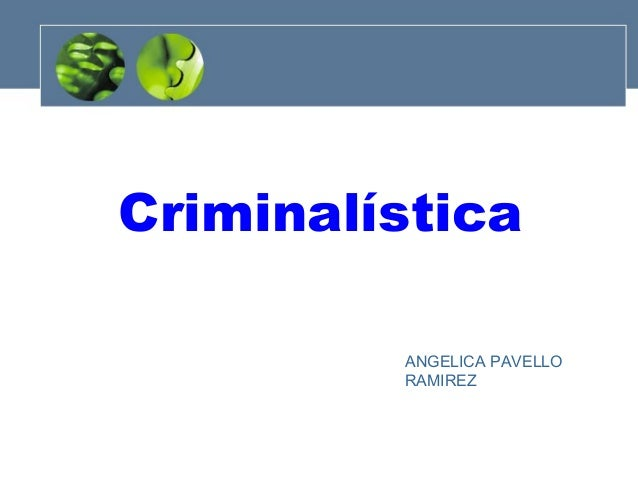 Criminalística ANGELICA PAVELLO RAMIREZ