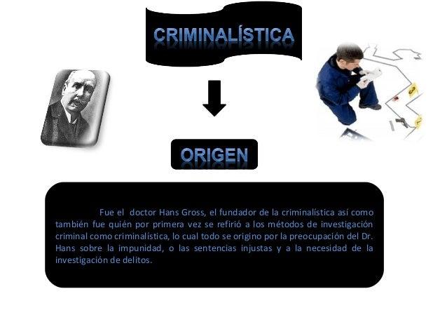 Fue el doctor Hans Gross, el fundador de la criminalística así como  también fue quién por primera vez se refirió a los mé...