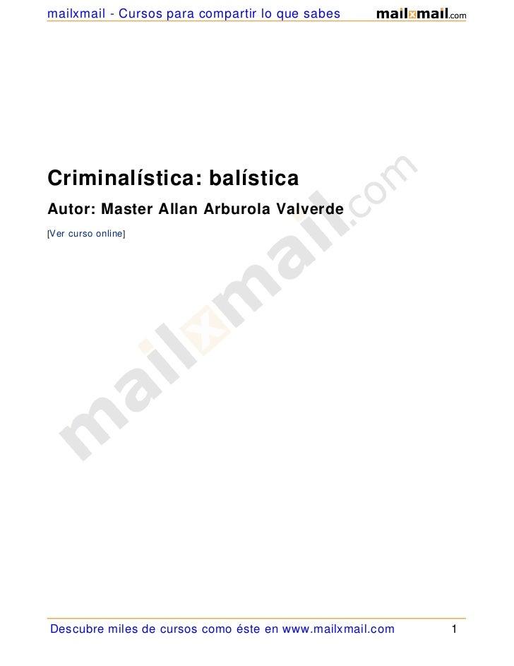 mailxmail - Cursos para compartir lo que sabesCriminalística: balísticaAutor: Master Allan Arburola Valverde[Ver curso onl...