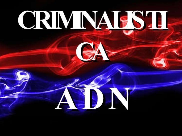 CRIMINALISTICA A D N