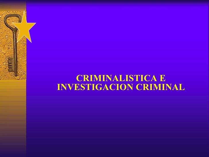 CRIMINALISTICA EINVESTIGACION CRIMINAL