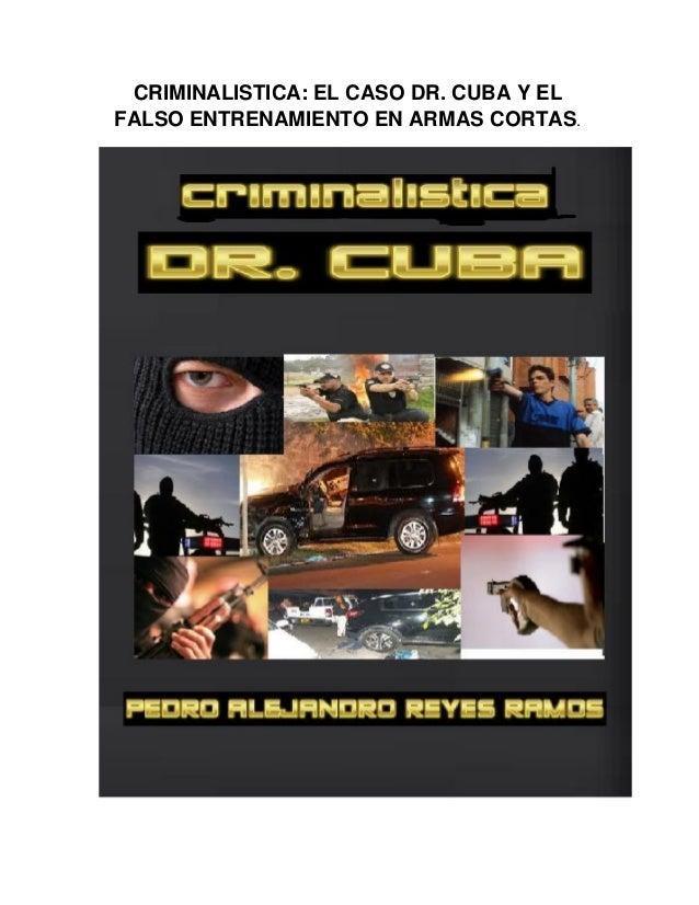 CRIMINALISTICA: EL CASO DR. CUBA Y EL FALSO ENTRENAMIENTO EN ARMAS CORTAS.