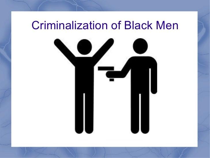 Criminalization of Black Men