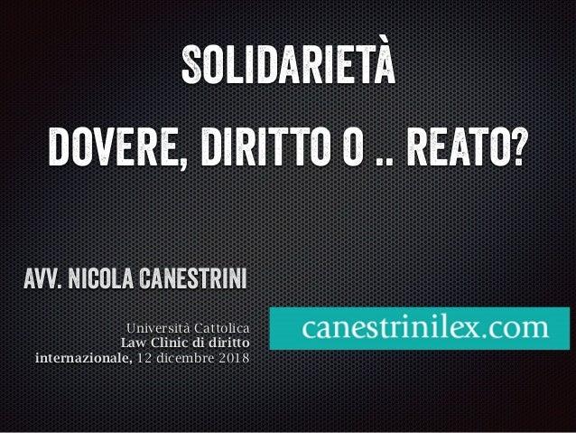 Avv. Nicola Canestrini Università Cattolica Law Clinic di diritto internazionale, 12 dicembre 2018 Solidarietà dovere, dir...