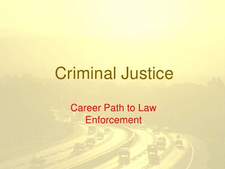 Criminal Justice<br />Career Path to Law Enforcement<br />