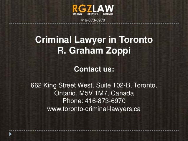 Criminal Lawyer in Toronto R. Graham Zoppi Contact us: 662 King Street West, Suite 102-B, Toronto, Ontario, M5V 1M7, Canad...