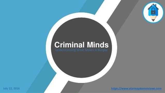 Criminal MindsUnderstanding What Makes A Burglar https://www.alarmsystemreviews.comJuly 12, 2016