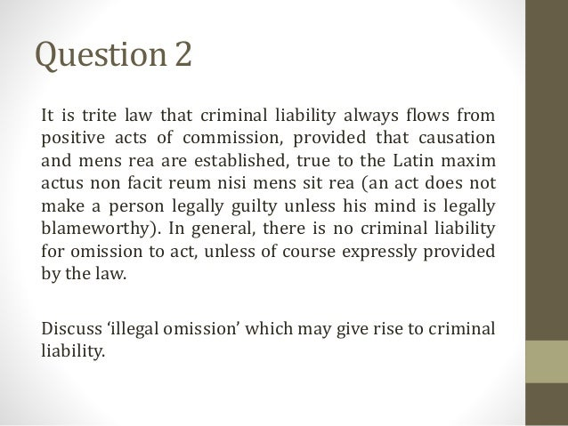 criminal law on omission Omission n 1) failure to perform an act agreed to, where there is a duty to an individual or the public to act (including omitting to take care) or is required by law such an o.