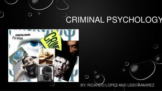 CRIMINAL PSYCHOLOGY BY: RICARDO LOPEZ AND LEIDI RAMIREZ