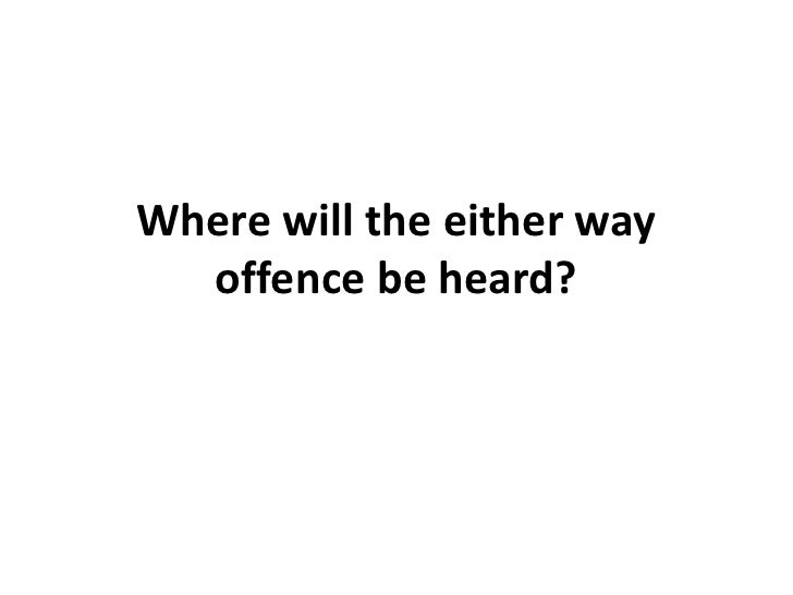 Where will the either way  offence be heard?