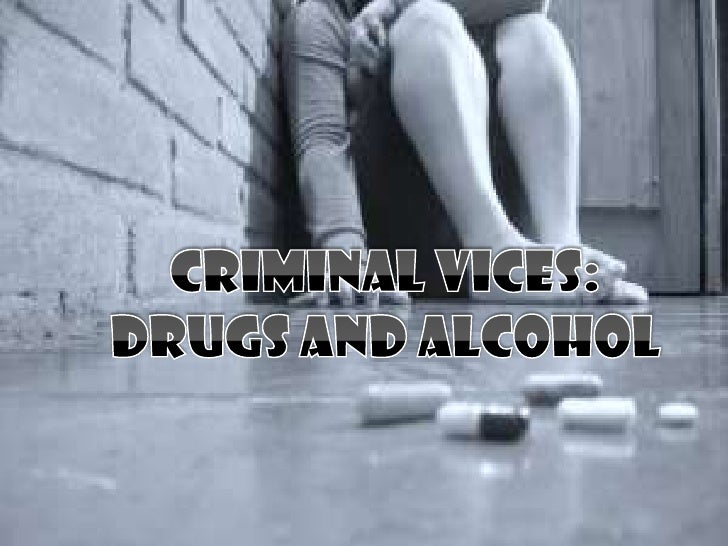 CRIMINAL VICES:<br />DRUGS AND ALCOHOL<br />