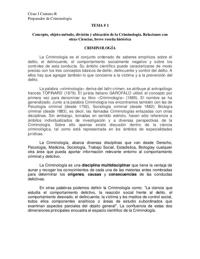 César J Centeno R Preparador de Criminología TEMA # 1 Concepto, objeto método, división y ubicación de la Criminología. Re...