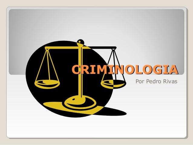 CRIMINOLOGIA Por Pedro Rivas