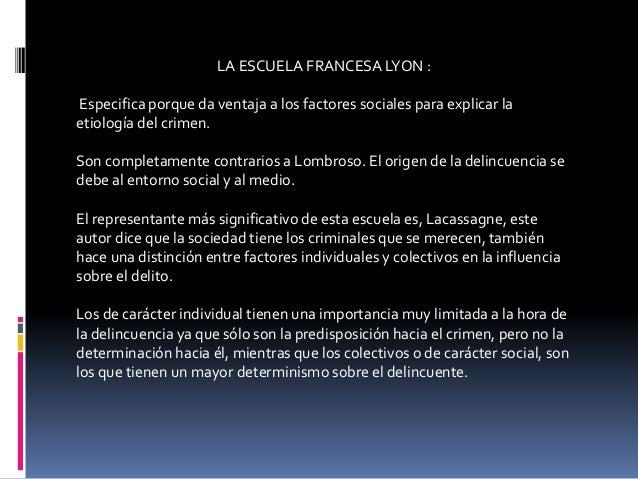 LA ESCUELA FRANCESA LYON : Especifica porque da ventaja a los factores sociales para explicar la etiología del crimen. Son...