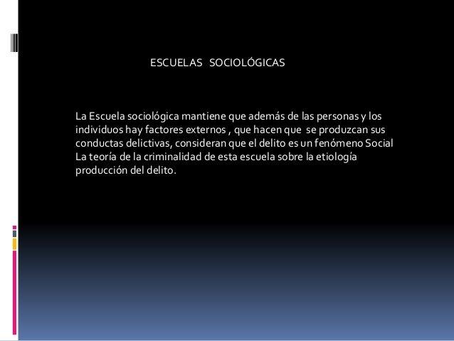 ESCUELAS SOCIOLÓGICAS La Escuela sociológica mantiene que además de las personas y los individuos hay factores externos , ...