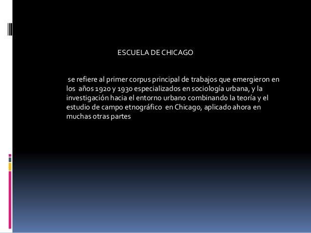 ESCUELA DE CHICAGO se refiere al primer corpus principal de trabajos que emergieron en los años 1920 y 1930 especializados...