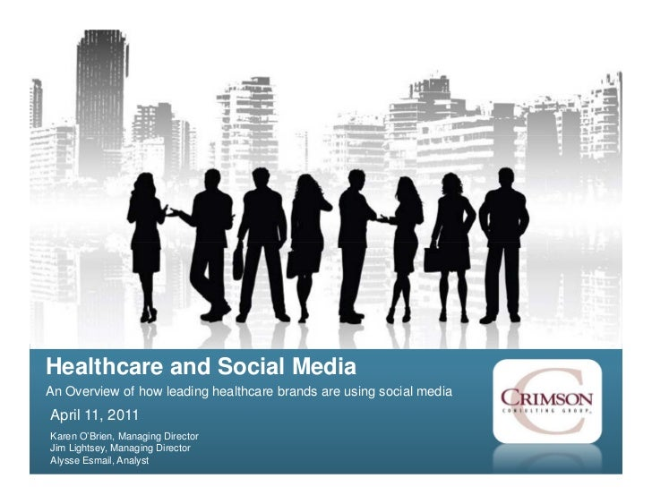 Healthcare and Social MediaAn Overview of how leading healthcare brands are using social mediaApril 11, 2011Karen O'Brien,...