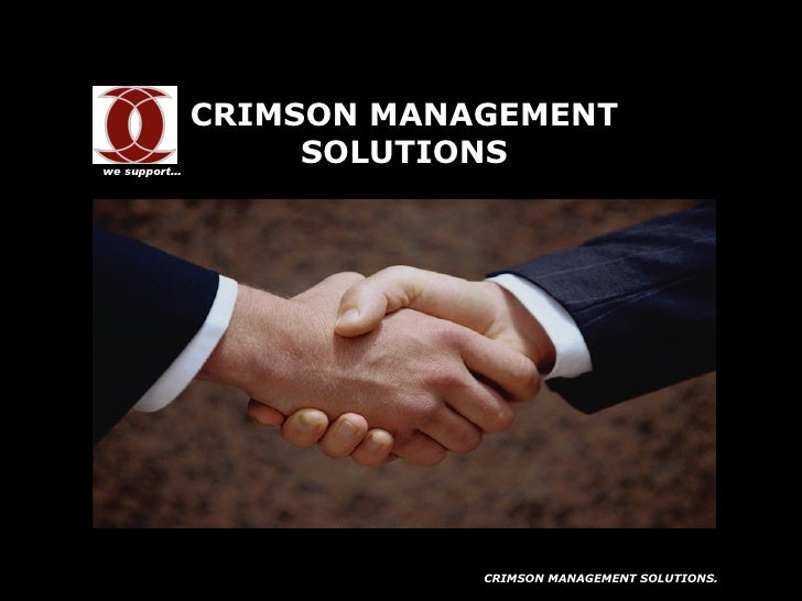 CRIMSON MANAGEMENT SOLUTIONS we support… CRIMSON MANAGEMENT SOLUTIONS.