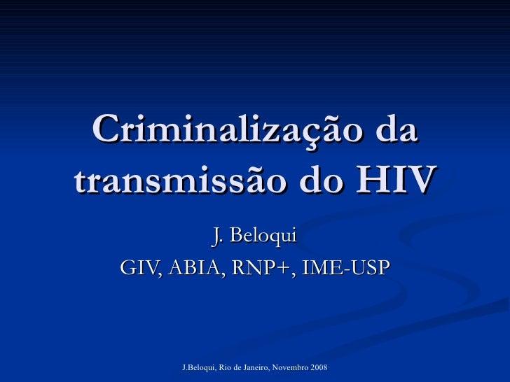 Criminalização da transmissão do HIV J. Beloqui GIV, ABIA, RNP+, IME-USP