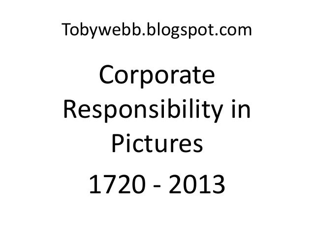 Tobywebb.blogspot.com   CorporateResponsibility in    Pictures  1720 - 2013