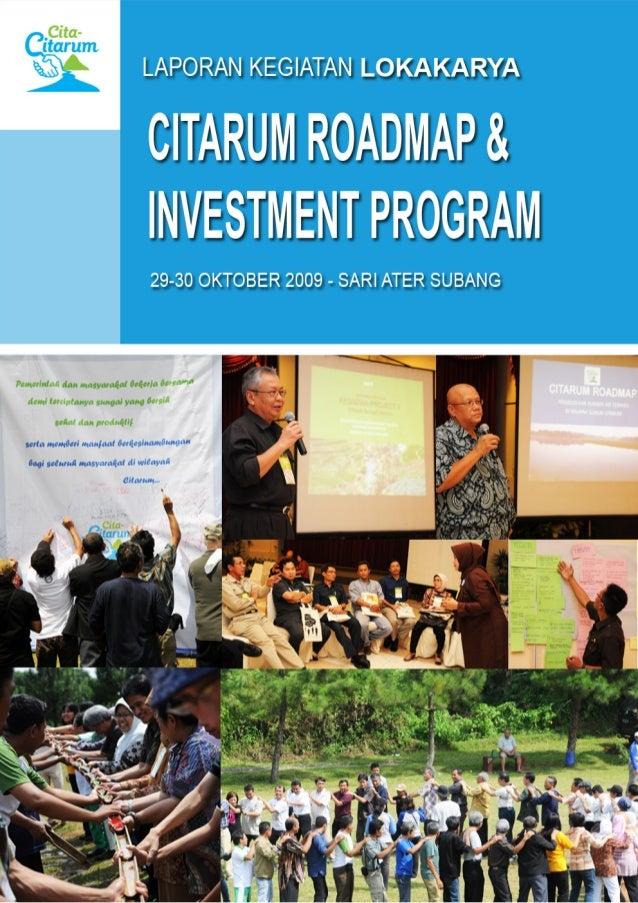 LAPORAN KEGIATAN             LOKAKARYACITARUM ROADMAP & INVESTMENT PROGRAM       COORDINATION WORKSHOP 29-30 OKTOBER 2009 ...