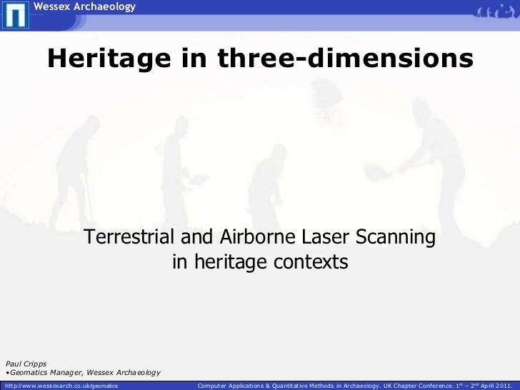 Heritage in three-dimensions  Terrestrial and Airborne Laser Scanning in heritage contexts <ul><li>Paul Cripps </li></ul><...