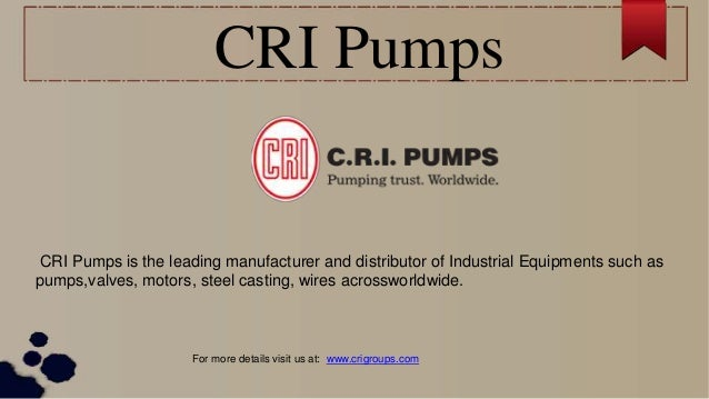 CRI Pumps CRI Pumps is the leading manufacturer and distributor of Industrial Equipments such as pumps,valves, motors, ste...