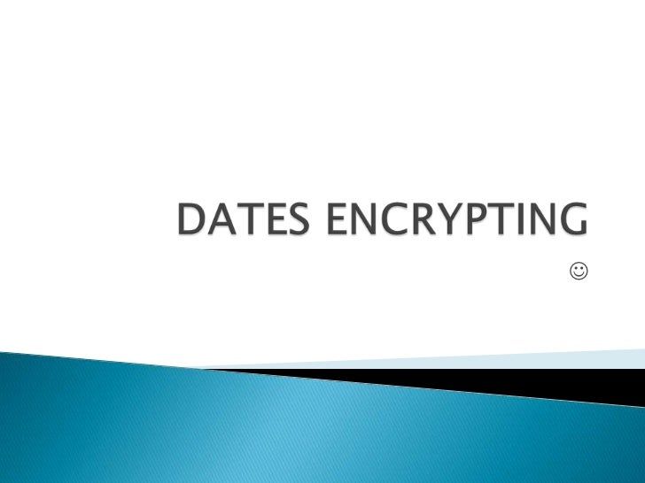 DATES ENCRYPTING<br /><br />