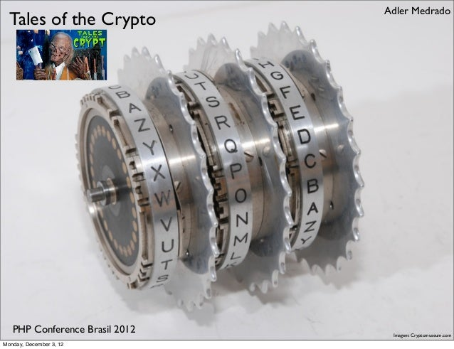 Adler Medrado  Tales of the Crypto   PHP Conference Brasil 2012    Imagem: Cryptomuseum.comMonday, December 3, 12