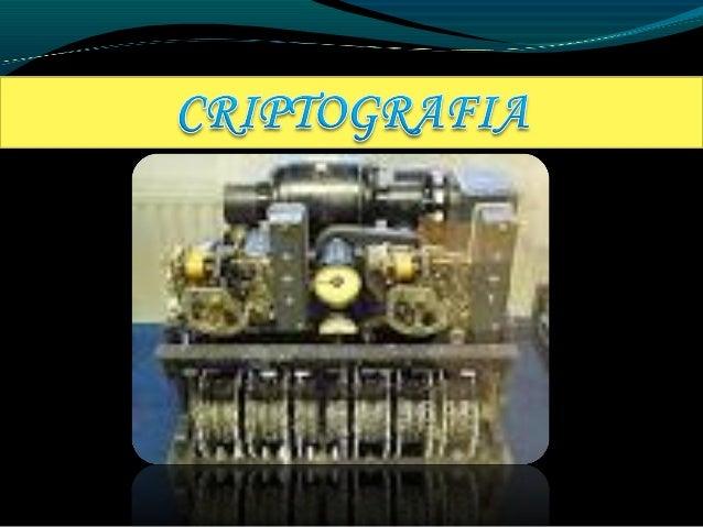La criptología esta formada por dos  técnicas complementarias: criptoanálisis  y criptografía. La criptología es la  técni...