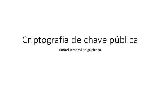 Criptografia de chave pública  Rafael Amaral Salgueiroza