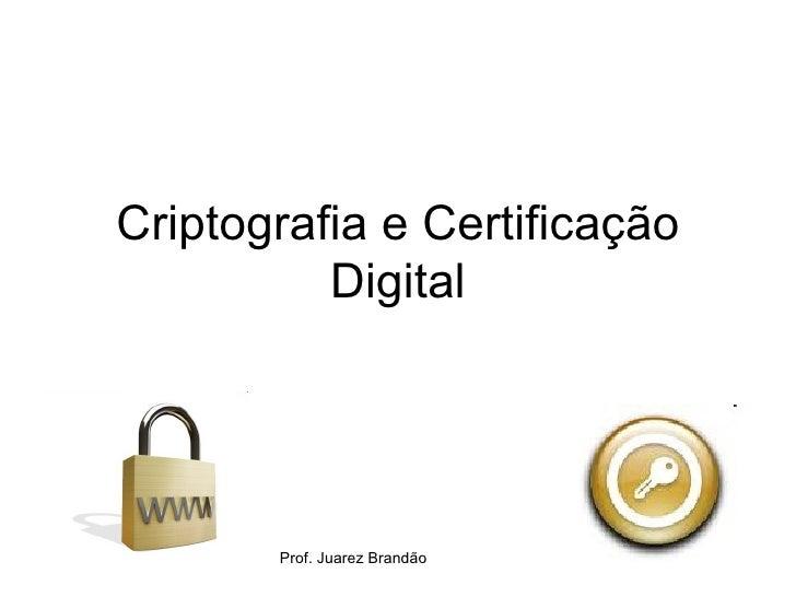 Criptografia e Certificação          Digital       Prof. Juarez Brandão   ETEC da Zona Leste
