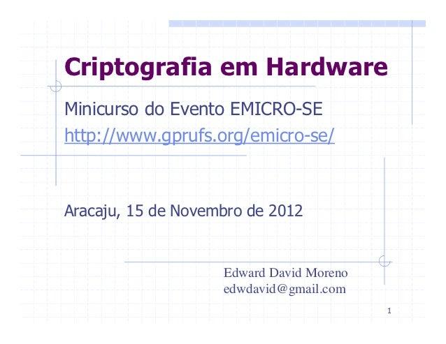 Criptografia em HardwareMinicurso do Evento EMICRO-SEhttp://www.gprufs.org/emicro-se/Aracaju, 15 de Novembro de 2012      ...