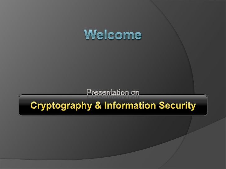 Welcome<br />Presentation on<br />Cryptography & Information Security<br />
