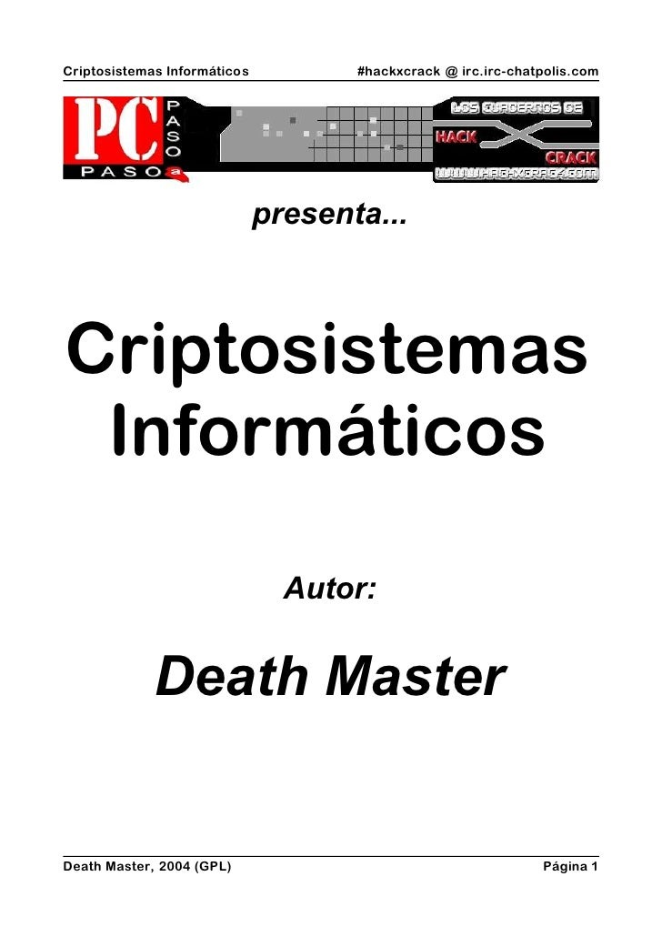 Criptosistemas Informáticos          #hackxcrack @ irc.irc-chatpolis.com                              presenta...Criptosis...